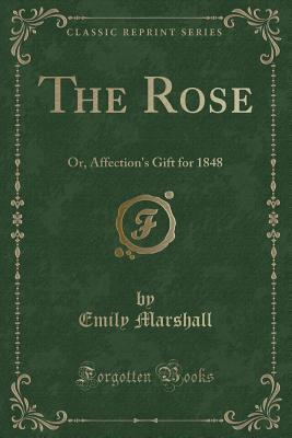 The Rose: Or, Affection's Gift for 1848 (Classic Reprint)