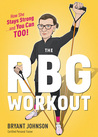 The RBG Workout: A Supremely Good Exercise Program