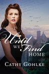 Until We Find Home by Cathy Gohlke