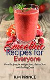 Smoothie Recipes for Everyone by R.M. Prince