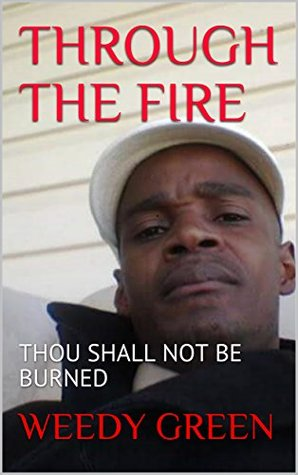 THROUGH THE FIRE: THOU SHALL NOT BE BURNED