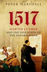 1517: Martin Luther and the Invention of the Reformation cover image