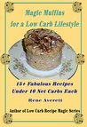 Magic Muffins for a Low Carb Lifestyle (LC15 Book 3)