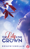 The Lily and the Crown by Roslyn Sinclair