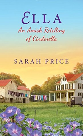 Ella: An Amish Retelling of Cinderella (An Amish Fairytale #2)