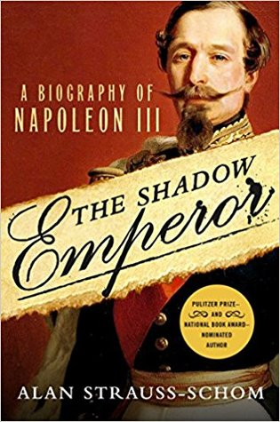 The Shadow Emperor: A Biography of Napoleon III