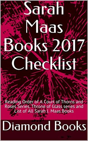 Sarah Maas Books 2017 Checklist: Reading Order of A Court of Thorns and Roses Series, Throne of Glass series and List of All Sarah J. Maas Books