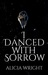 I Danced with Sorrow by Alicia  Wright