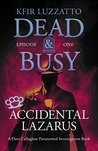Accidental Lazarus - DEAD & BUSY by Kfir Luzzatto
