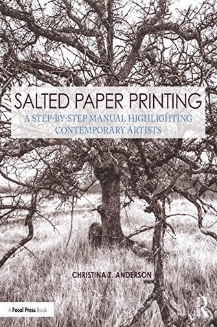 salted paper printing: a step by step manual highlighting