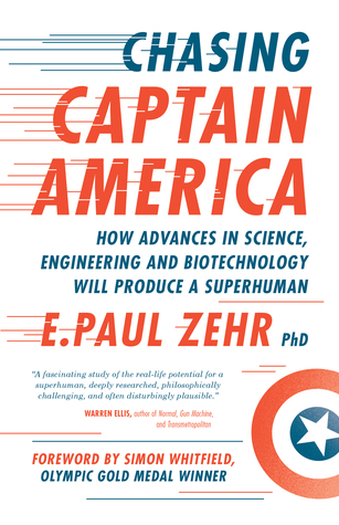 Chasing Captain America: How Advances in Science, Engineering, and Biotechnology Will Produce a Superhuman