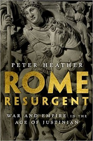 Rome Resurgent: War and Empire in the Age of Justinian