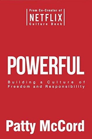 Powerful: Building a Culture of Freedom and Responsibility