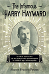 The Infamous Harry Hayward by Shawn Francis Peters