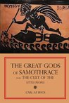 The Great Gods of Samothrace and the Cult of the Little People by Carl A P Ruck