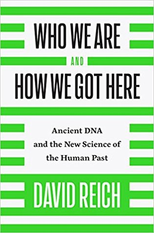 Who We Are and How We Got Here by David Reich