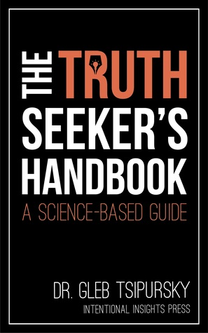 The Truth-Seeker's Handbook: A Science-Based Guide