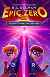 Epic Zero 3: Tales of a Super Lame Last Hope (Epic Zero, #3)