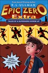 Epic Zero Extra: Tales of a Superhero Screw Up