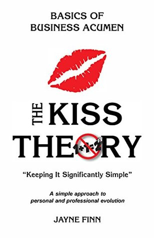 The KISS Theory: Basics of Business Acumen: Keep It Strategically Simple
