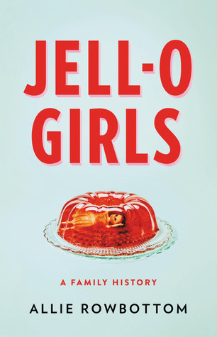 Jell-O Girls: A Family History
