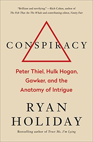 Peter Thiel, Hulk Hogan, Gawker, and the Anatomy of Intrigue - Ryan Holiday
