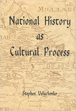 National History As Cultural Process: A Survey Of The Interpretations Of Ukraine's Past In Polish, Russian, And Ukrainian Historical Writing From The Earliest Times To 1914