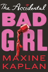 The Accidental Bad Girl by Maxine Kaplan