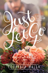 Just Let Go by Courtney Walsh