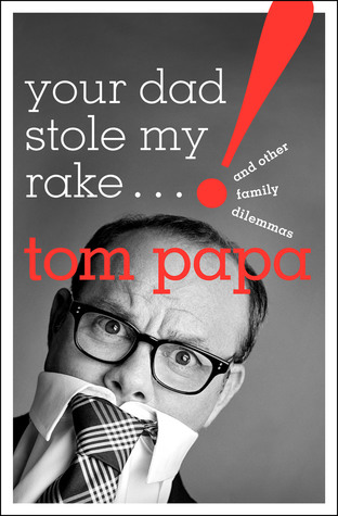 Your Dad Stole My Rake by Tom Papa