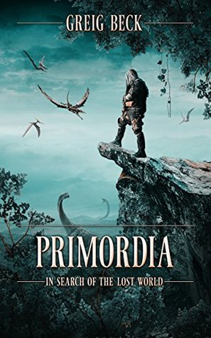 Primordia In Search of the Lost World (Unabridged) - Greig Beck