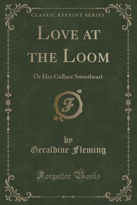 love-at-the-loom-or-her-gallant-sweetheart-classic-reprint