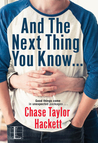 And the next Thing You Know . . . by Chase Taylor Hackett