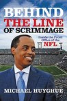 Behind the Line of Scrimmage by Michael Huyghue