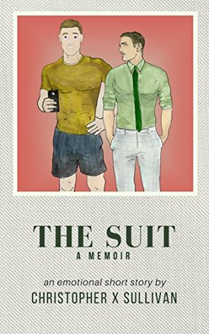 The Suit: A Romantic Memoir with Cinderfella Undertones [The Emotional Scenes #1]