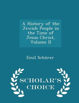 A History of the Jewish People in the Time of Jesus Christ, Volume II - Scholar's Choice Edition
