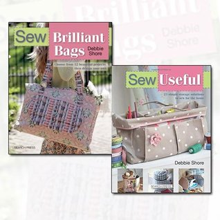 Debbie Shore Collection Sew Series 2 Books Bundle (Sew Brilliant Bags: Choose from 12 Beautiful Projects, Then Design Your Own,Sew Useful: Simple Storage Solutions for the Home)