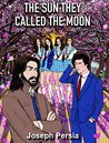 The Sun They Called The Moon by Joseph L. Persia