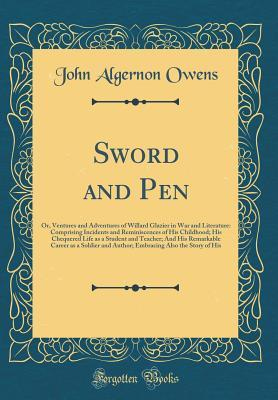 Sword and Pen: Or, Ventures and Adventures of Willard Glazier in War and Literature: Comprising Incidents and Reminiscences of His Childhood; His Chequered Life as a Student and Teacher; And His Remarkable Career as a Soldier and Author; Embracing Also Th