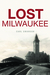 Lost Milwaukee by Carl Swanson