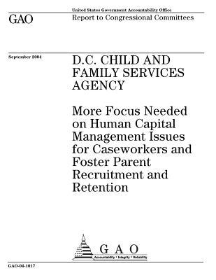 D.C. Child and Family Services Agency: More Focus Needed on Human Capital Management Issues for Caseworkers and Foster Parent Recruitment and Retention