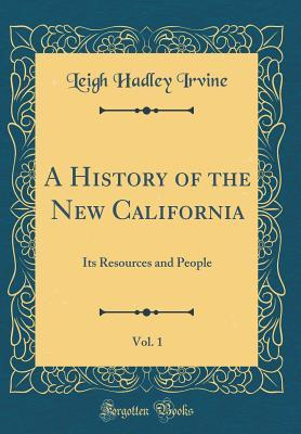 A History of the New California, Vol. 1: Its Resources and People