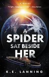 A Spider Sat Beside Her by K.E. Lanning