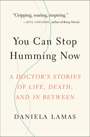 You Can Stop Humming Now: A Doctor's Stories of Life, Death, and in Between