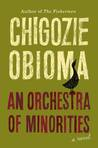 An Orchestra of Minorities by Chigozie Obioma