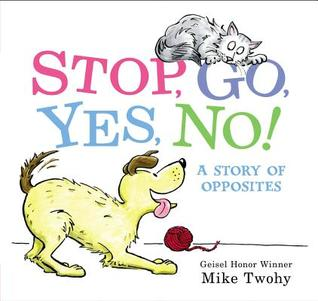 Stop, Go, Yes, No!: A Story of Opposites
