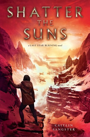 Shatter the Suns (Last Star Burning, #2)