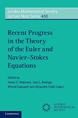 Recent Progress in the Theory of the Euler and Navier–Stokes Equations (London Mathematical Society Lecture Note Series)