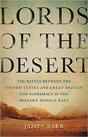 Lords of the Desert: The Battle Between the US and Great Britain for Supremacy in the Modern Middle East