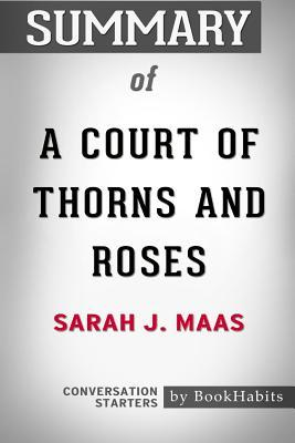 Summary of a Court of Thorns and Roses by Sarah J. Maas: Conversation Starters